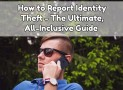 Reporting Identity Theft: How To Do It Without Losing Your Mind